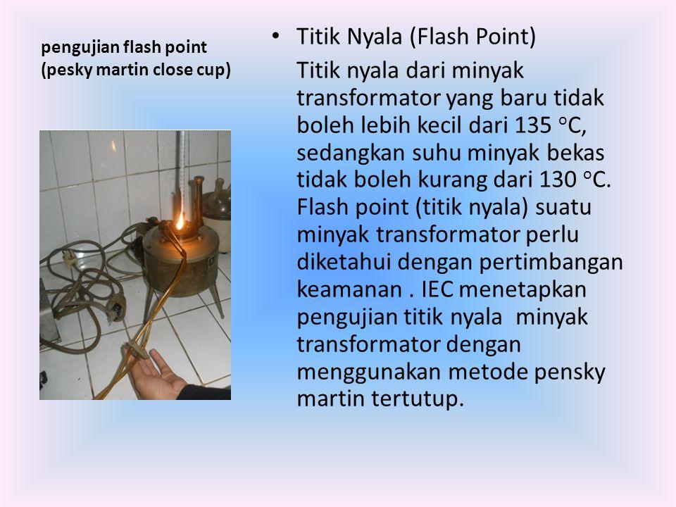 pengujian flash point (pesky martin close cup) Titik Nyala (Flash Point) Titik nyala dari minyak transformator yang baru tidak boleh lebih kecil dari