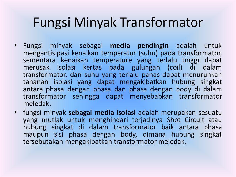 Sifat- Sifat Minyak Transformator Kejernihan (warna) Viskositas Berat Jenis Titik nyala (flash Point) Sifat Fisik Kadar asam Kadar air Sifat Kimia Resistivity (tahanan Jenis) Tegangan Tembus Faktor kebocoran Dielektrik Sifat Elektrik