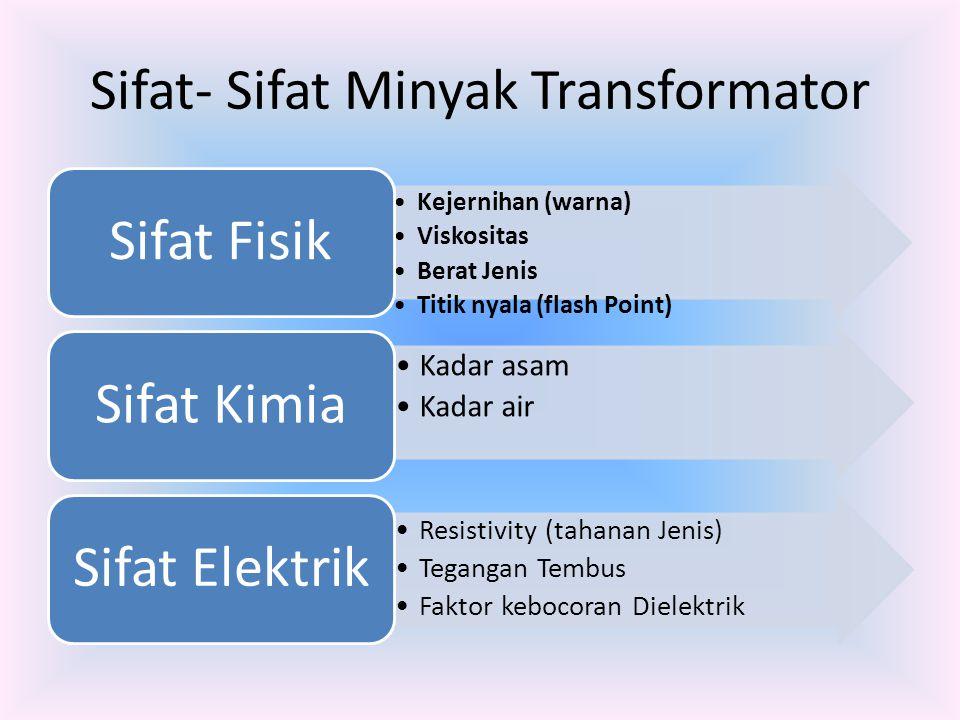 Sifat- Sifat Minyak Transformator Kejernihan (warna) Viskositas Berat Jenis Titik nyala (flash Point) Sifat Fisik Kadar asam Kadar air Sifat Kimia Res