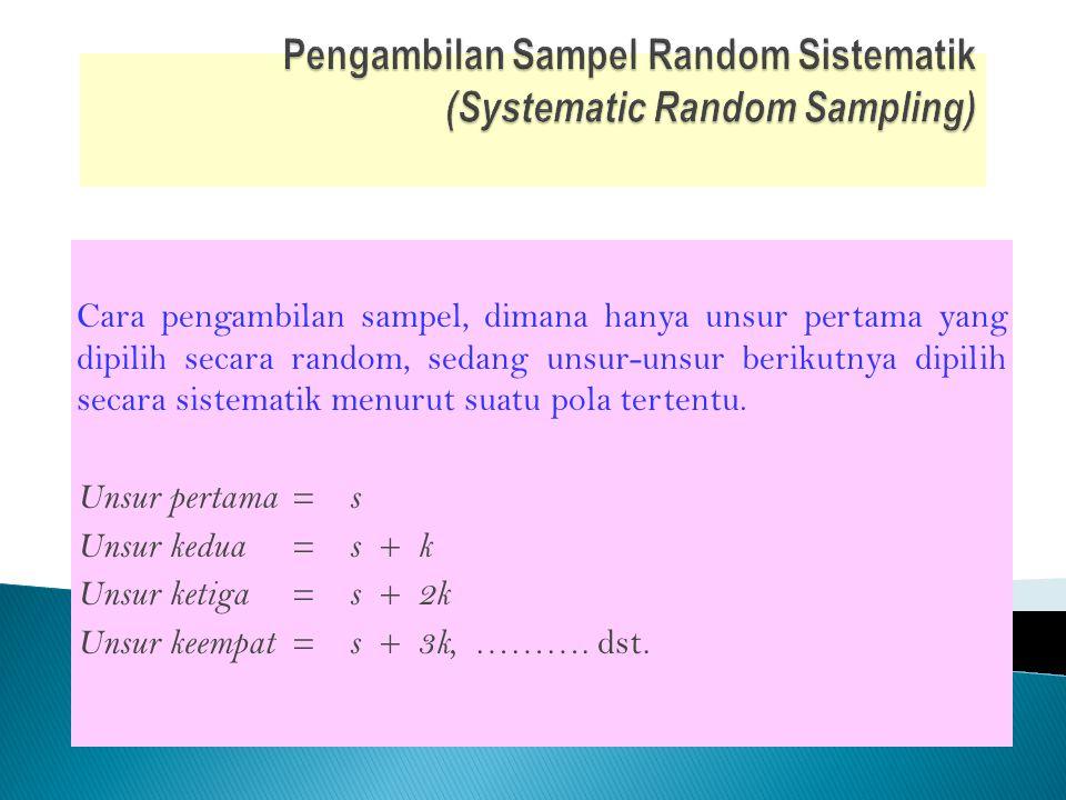 Cara pengambilan sampel, dimana hanya unsur pertama yang dipilih secara random, sedang unsur-unsur berikutnya dipilih secara sistematik menurut suatu