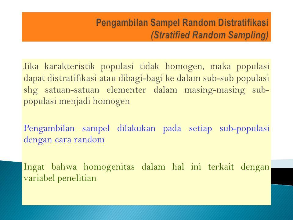 Jika karakteristik populasi tidak homogen, maka populasi dapat distratifikasi atau dibagi-bagi ke dalam sub-sub populasi shg satuan-satuan elementer d