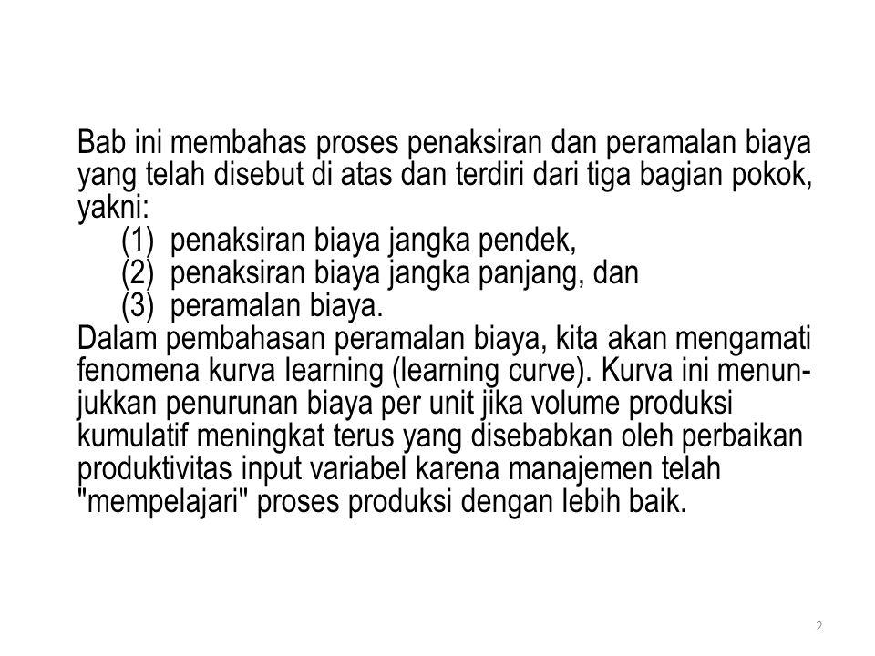 Bab ini membahas proses penaksiran dan peramalan biaya yang telah disebut di atas dan terdiri dari tiga bagian pokok, yakni: (1)penaksiran biaya jangk