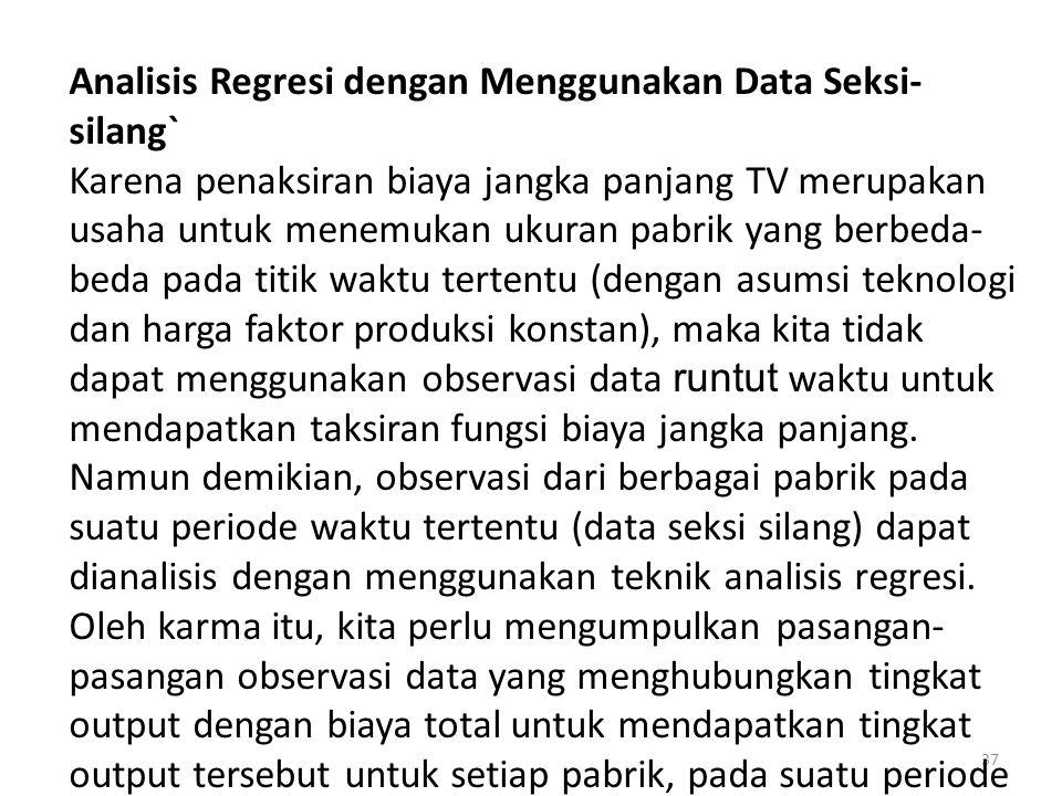 37 Analisis Regresi dengan Menggunakan Data Seksi- silang` Karena penaksiran biaya jangka panjang TV merupakan usaha untuk menemukan ukuran pabrik yan