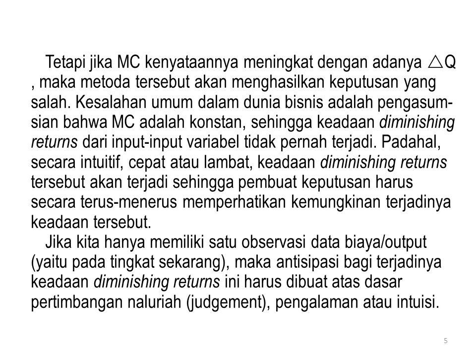 Tetapi jika MC kenyataannya meningkat dengan adanya  Q, maka metoda tersebut akan menghasilkan keputusan yang salah. Kesalahan umum dalam dunia bisni