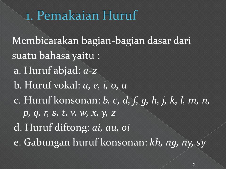 Membicarakan bagian-bagian dasar dari suatu bahasa yaitu : a. Huruf abjad: a-z b. Huruf vokal: a, e, i, o, u c. Huruf konsonan: b, c, d, f, g, h, j, k
