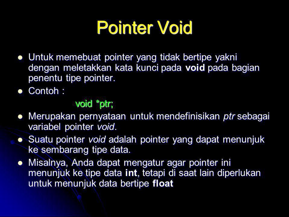 Pointer Void Untuk memebuat pointer yang tidak bertipe yakni dengan meletakkan kata kunci pada void pada bagian penentu tipe pointer. Untuk memebuat p