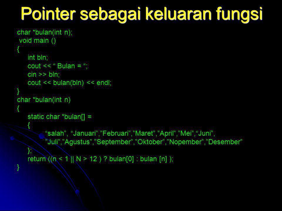 "Pointer sebagai keluaran fungsi char *bulan(int n); void main () { int bln; cout << "" Bulan = ""; cin >> bln; cout << bulan(bln) << endl; } char *bulan"