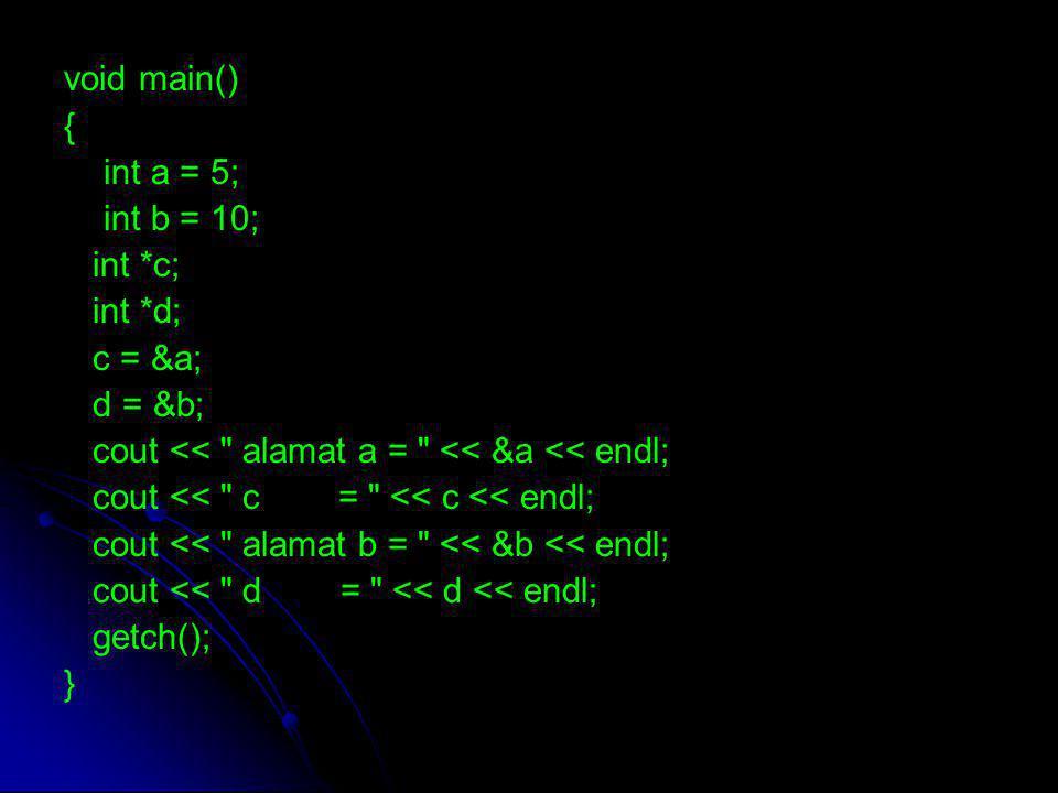 void main() { int a = 5; int b = 10; int *c; int *d; c = &a; d = &b; cout <<