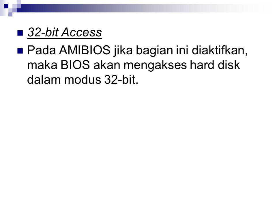 32-bit Access Pada AMIBIOS jika bagian ini diaktifkan, maka BIOS akan mengakses hard disk dalam modus 32-bit.
