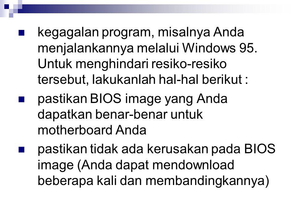 kegagalan program, misalnya Anda menjalankannya melalui Windows 95. Untuk menghindari resiko-resiko tersebut, lakukanlah hal-hal berikut : pastikan BI