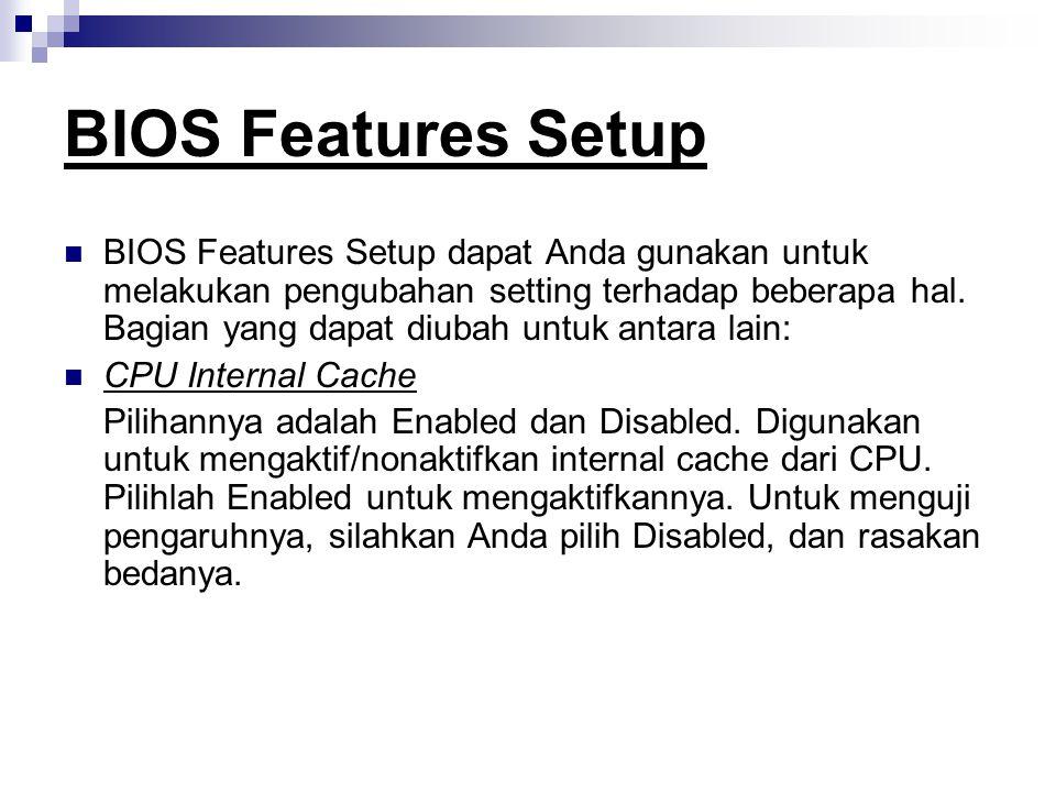 BIOS Features Setup BIOS Features Setup dapat Anda gunakan untuk melakukan pengubahan setting terhadap beberapa hal. Bagian yang dapat diubah untuk an