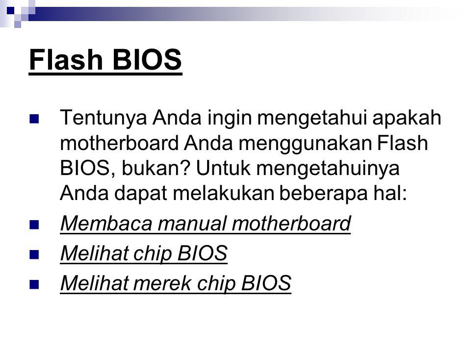 Flash BIOS Tentunya Anda ingin mengetahui apakah motherboard Anda menggunakan Flash BIOS, bukan? Untuk mengetahuinya Anda dapat melakukan beberapa hal