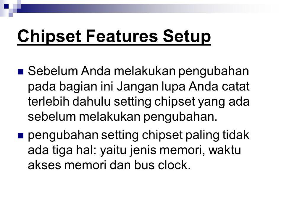 Chipset Features Setup Sebelum Anda melakukan pengubahan pada bagian ini Jangan lupa Anda catat terlebih dahulu setting chipset yang ada sebelum melak