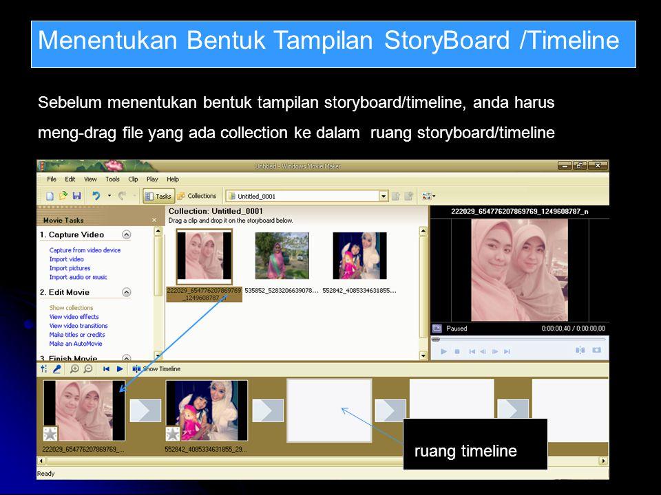 Menentukan Bentuk Tampilan StoryBoard /Timeline Sebelum menentukan bentuk tampilan storyboard/timeline, anda harus meng-drag file yang ada collection ke dalam ruang storyboard/timeline ruang timeline