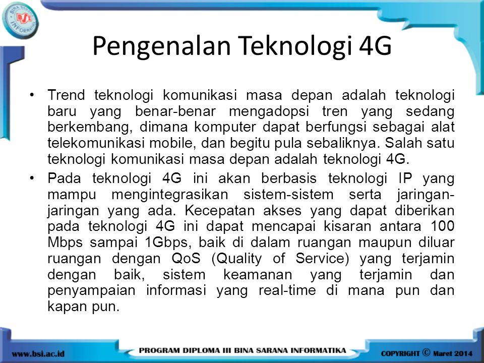 Pengenalan Teknologi 4G Trend teknologi komunikasi masa depan adalah teknologi baru yang benar-benar mengadopsi tren yang sedang berkembang, dimana ko