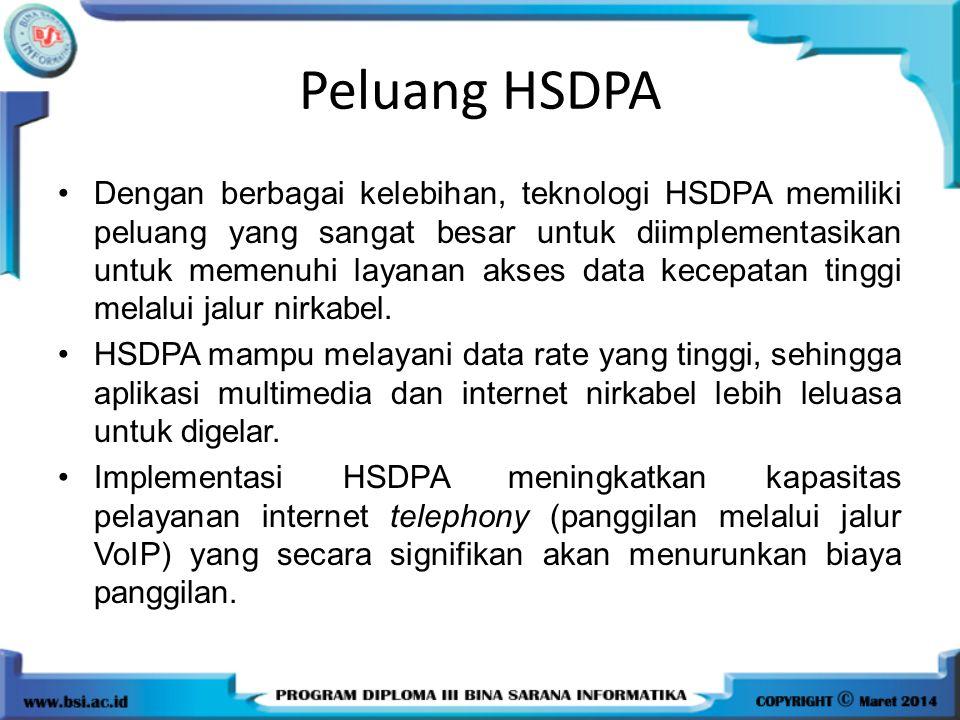 Peluang HSDPA Dengan berbagai kelebihan, teknologi HSDPA memiliki peluang yang sangat besar untuk diimplementasikan untuk memenuhi layanan akses data