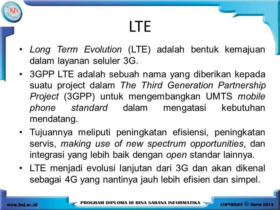 LTE Long Term Evolution (LTE) adalah bentuk kemajuan dalam layanan seluler 3G. 3GPP LTE adalah sebuah nama yang diberikan kepada suatu project dalam T