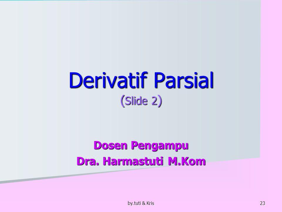 by.tuti & Kris44 Meteri pertemuan selanjutnya Derivatif fungsi composit, Derivatif parsial menggunakan determinan Jacobi.