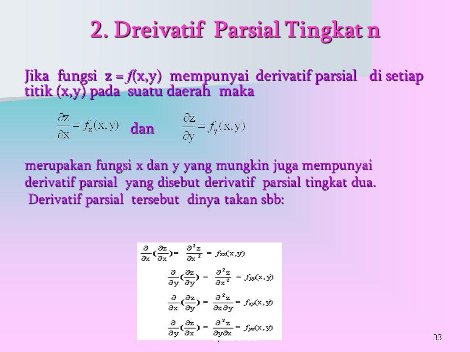 by.tuti & Kris33 2. Dreivatif Parsial Tingkat n Jika fungsi z = f (x,y) mempunyai derivatif parsial di setiap titik (x,y) pada suatu daerah maka dan d