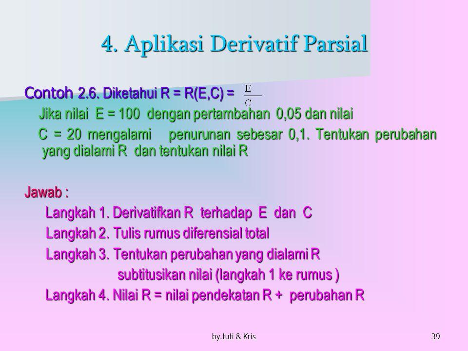 by.tuti & Kris39 4. Aplikasi Derivatif Parsial Contoh 2.6. Diketahui R = R(E,C) = Jika nilai E = 100 dengan pertambahan 0,05 dan nilai Jika nilai E =