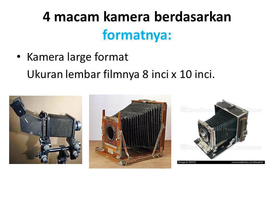 4 macam kamera berdasarkan formatnya: Kamera large format Ukuran lembar filmnya 8 inci x 10 inci.