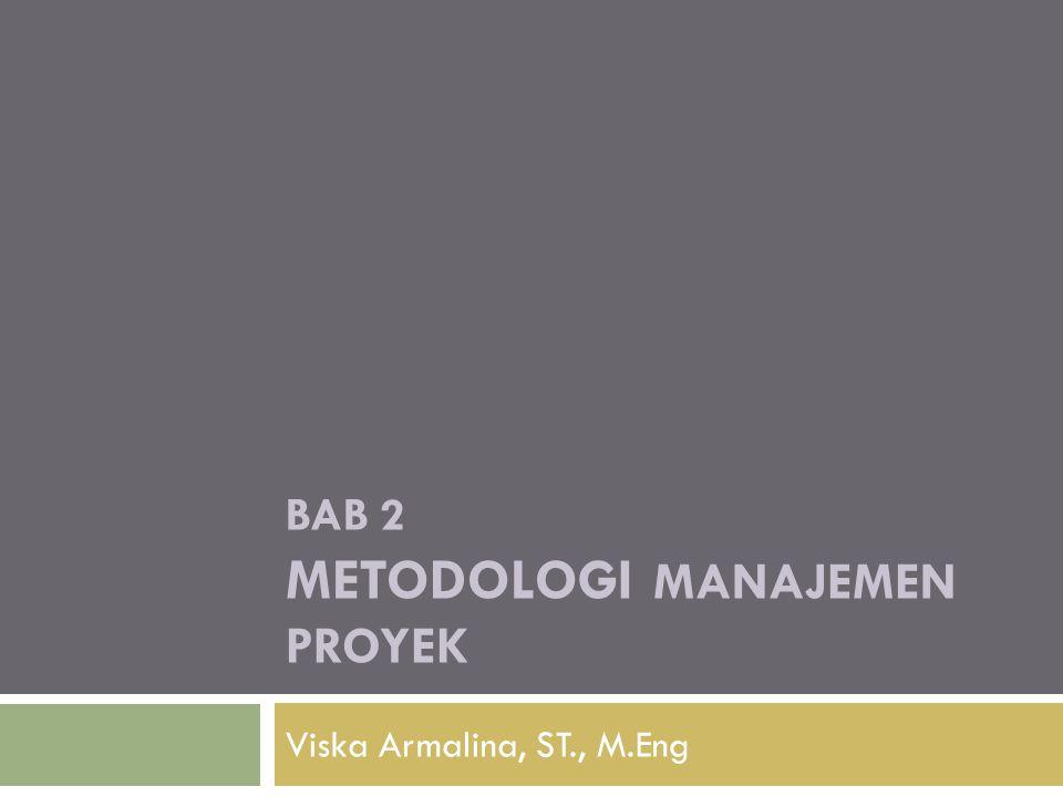 BAB 2 METODOLOGI MANAJEMEN PROYEK Viska Armalina, ST., M.Eng