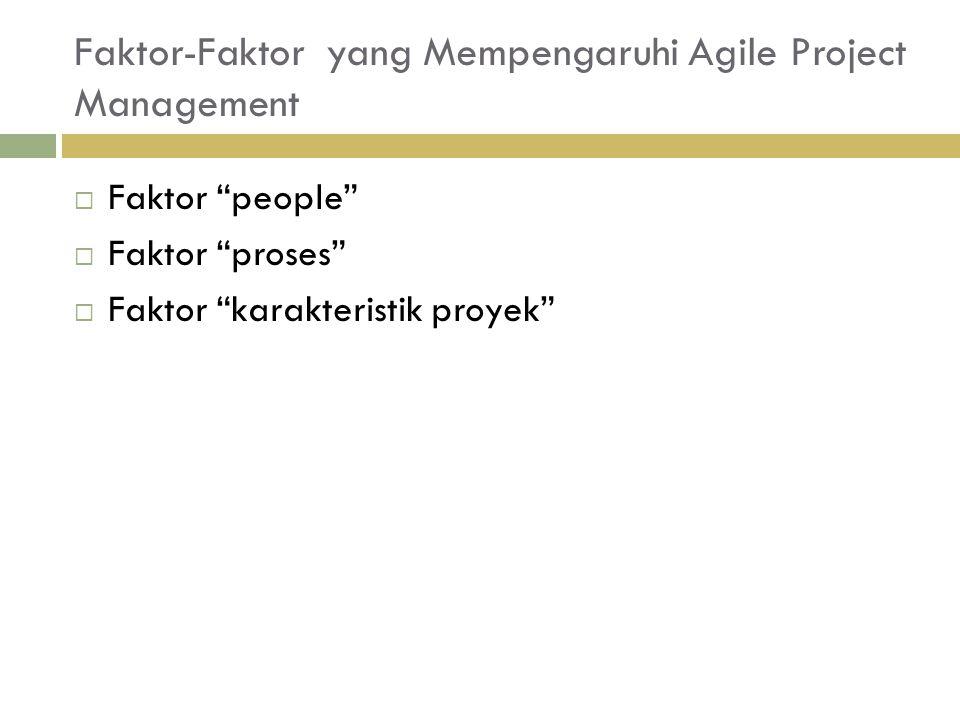 Faktor-Faktor yang Mempengaruhi Agile Project Management  Faktor people  Faktor proses  Faktor karakteristik proyek