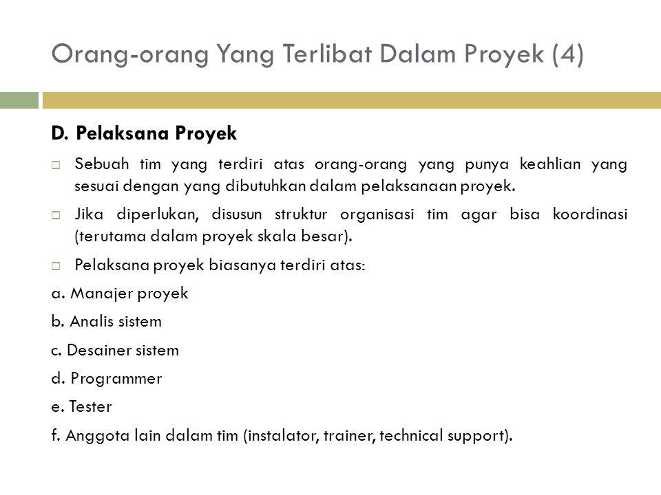 Orang-orang Yang Terlibat Dalam Proyek (4) D. Pelaksana Proyek  Sebuah tim yang terdiri atas orang-orang yang punya keahlian yang sesuai dengan yang