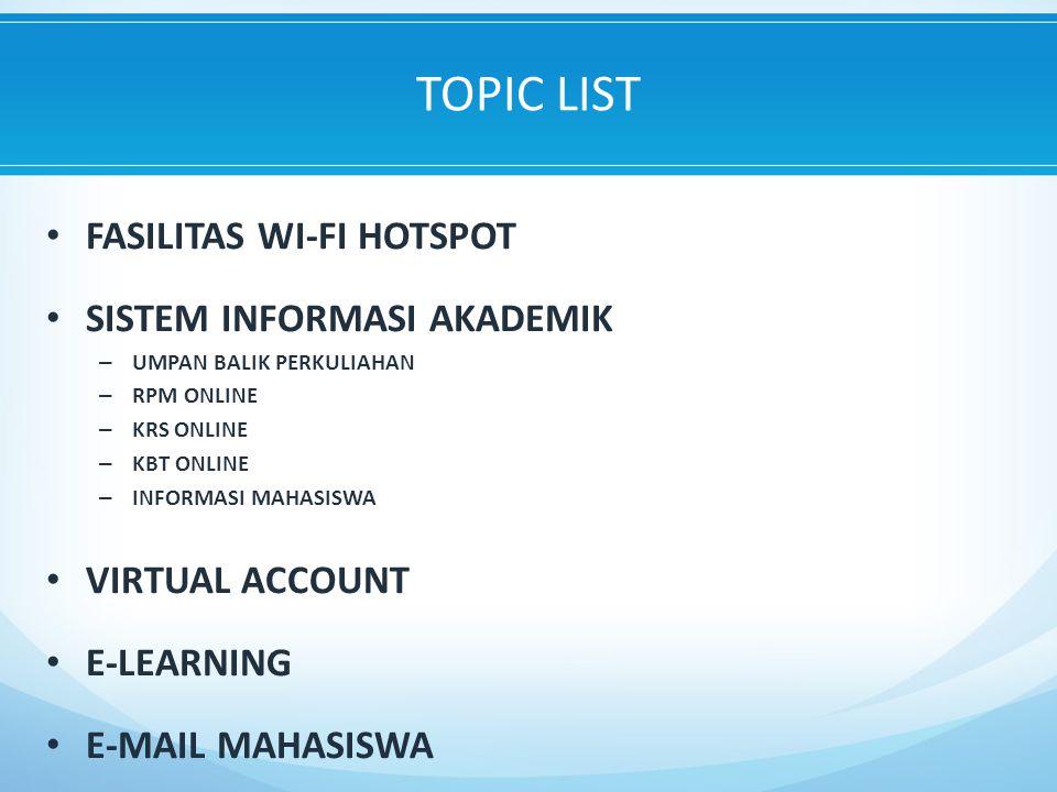 FASILITAS WI-FI HOTSPOT SISTEM INFORMASI AKADEMIK – UMPAN BALIK PERKULIAHAN – RPM ONLINE – KRS ONLINE – KBT ONLINE – INFORMASI MAHASISWA VIRTUAL ACCOUNT E-LEARNING E-MAIL MAHASISWA TOPIC LIST