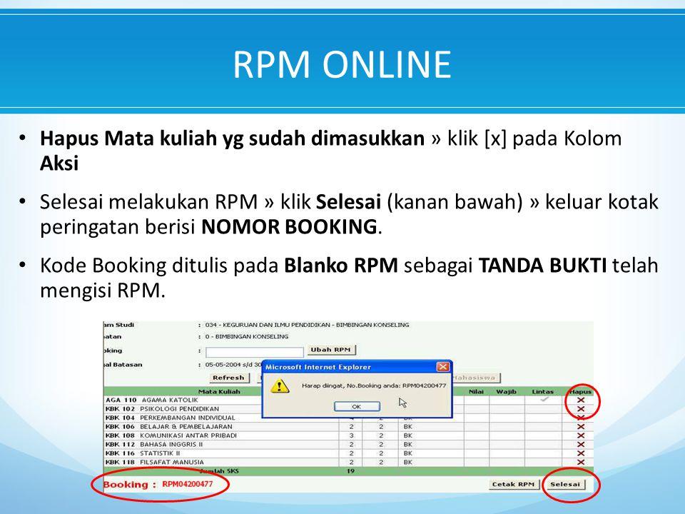 Hapus Mata kuliah yg sudah dimasukkan » klik [x] pada Kolom Aksi Selesai melakukan RPM » klik Selesai (kanan bawah) » keluar kotak peringatan berisi NOMOR BOOKING.