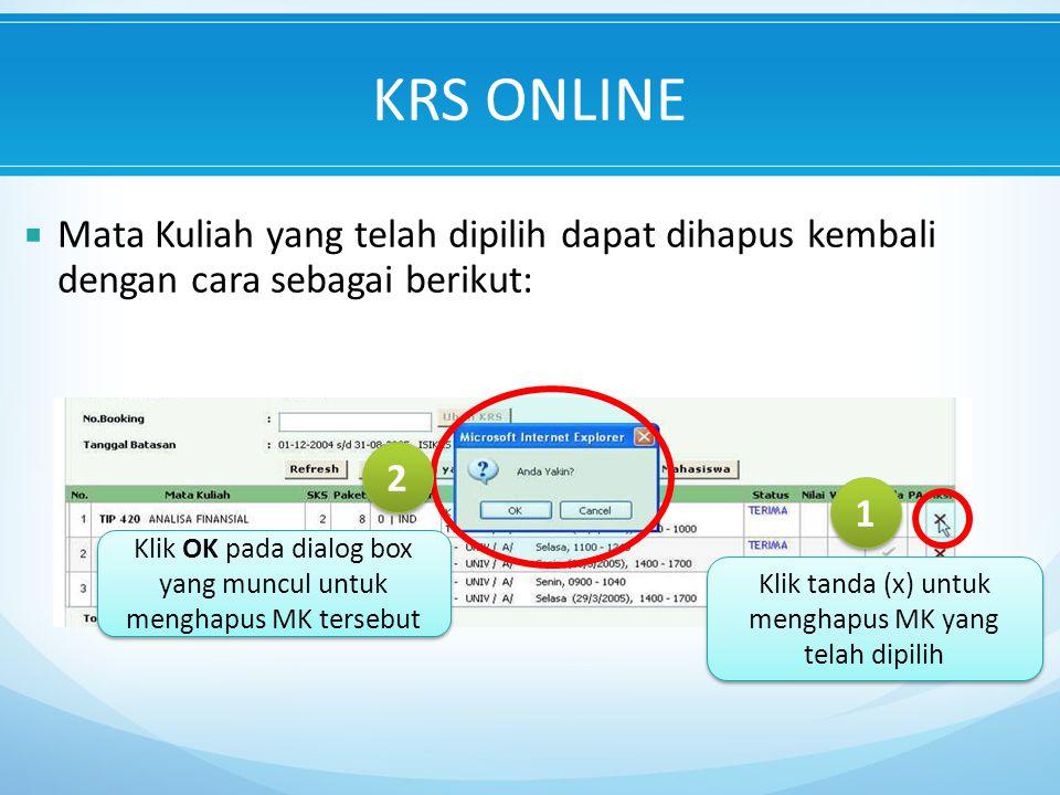 Klik tanda (x) untuk menghapus MK yang telah dipilih 1 1 Klik OK pada dialog box yang muncul untuk menghapus MK tersebut 2 2  Mata Kuliah yang telah dipilih dapat dihapus kembali dengan cara sebagai berikut: KRS ONLINE
