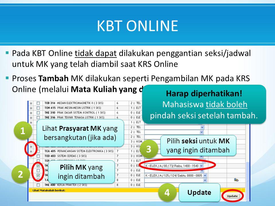  Pada KBT Online tidak dapat dilakukan penggantian seksi/jadwal untuk MK yang telah diambil saat KRS Online  Proses Tambah MK dilakukan seperti Pengambilan MK pada KRS Online (melalui Mata Kuliah yang ditawarkan) Lihat Prasyarat MK yang bersangkutan (jika ada) 1 1 Pilih MK yang ingin ditambah 2 2 Pilih seksi untuk MK yang ingin ditambah 3 3 Update 4 4 Harap diperhatikan.