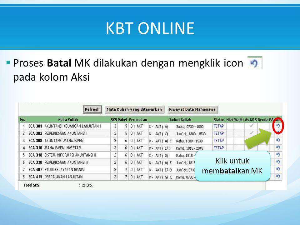  Proses Batal MK dilakukan dengan mengklik icon pada kolom Aksi Klik untuk membatalkan MK KBT ONLINE