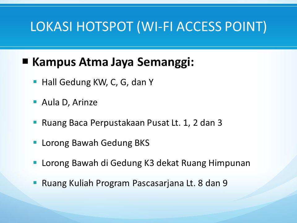 LOKASI HOTSPOT (WI-FI ACCESS POINT)  Kampus Atma Jaya Semanggi:  Hall Gedung KW, C, G, dan Y  Aula D, Arinze  Ruang Baca Perpustakaan Pusat Lt.
