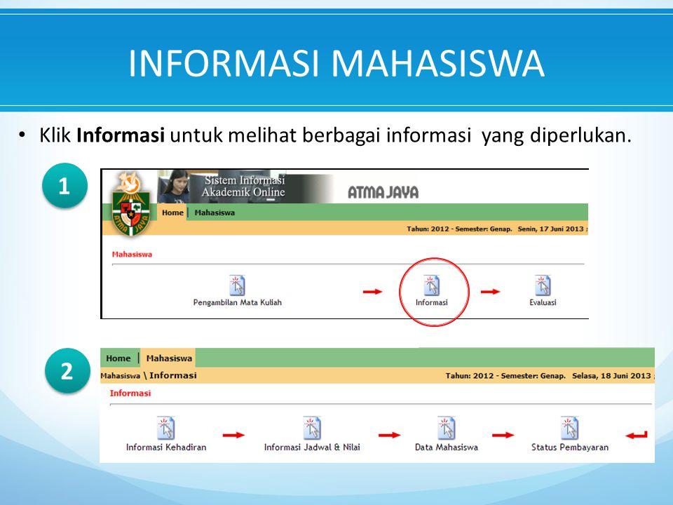 INFORMASI MAHASISWA Klik Informasi untuk melihat berbagai informasi yang diperlukan. 1 1 2 2