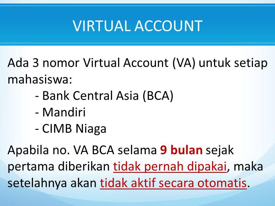 Ada 3 nomor Virtual Account (VA) untuk setiap mahasiswa: - Bank Central Asia (BCA) - Mandiri - CIMB Niaga Apabila no.