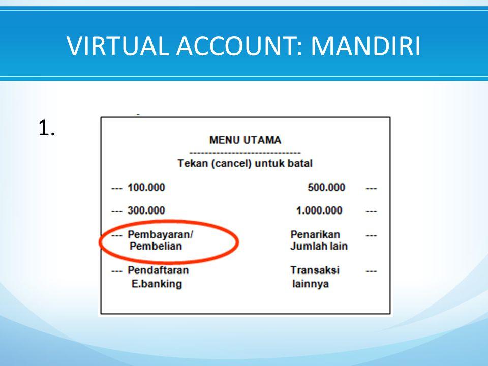 VIRTUAL ACCOUNT: MANDIRI 1.