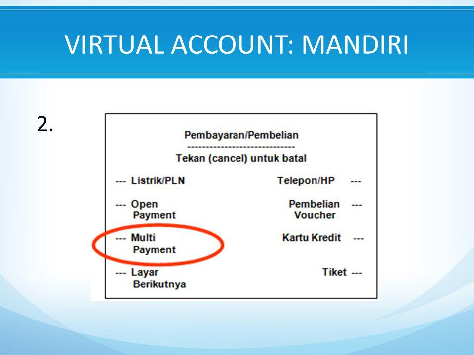 VIRTUAL ACCOUNT: MANDIRI 2.