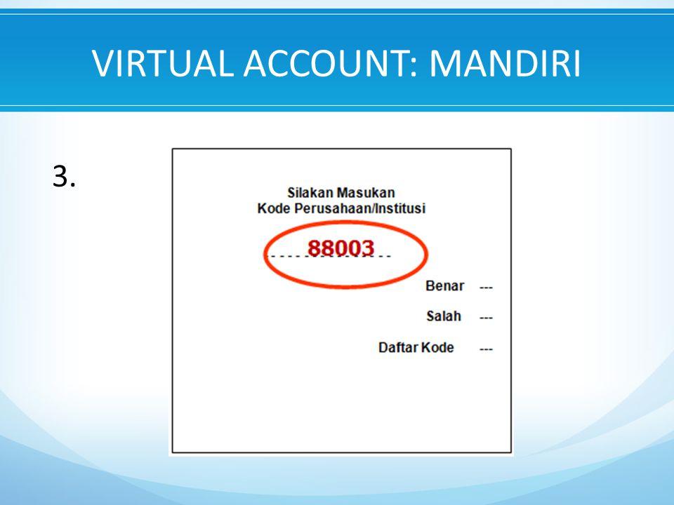 VIRTUAL ACCOUNT: MANDIRI 3.