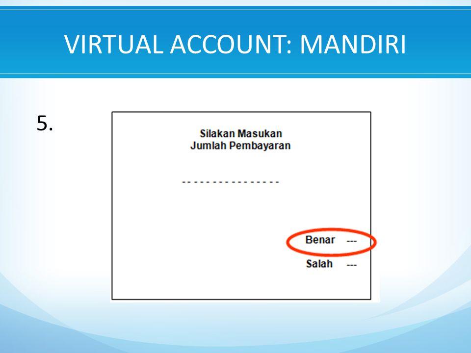 VIRTUAL ACCOUNT: MANDIRI 5.
