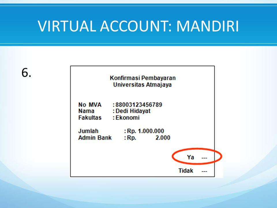 VIRTUAL ACCOUNT: MANDIRI 6.