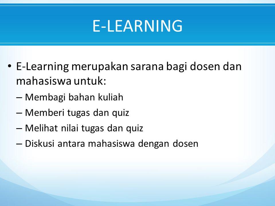E-LEARNING E-Learning merupakan sarana bagi dosen dan mahasiswa untuk: – Membagi bahan kuliah – Memberi tugas dan quiz – Melihat nilai tugas dan quiz – Diskusi antara mahasiswa dengan dosen