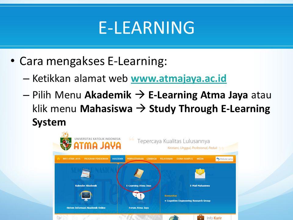 E-LEARNING Cara mengakses E-Learning: – Ketikkan alamat web www.atmajaya.ac.id – Pilih Menu Akademik  E-Learning Atma Jaya atau klik menu Mahasiswa  Study Through E-Learning System