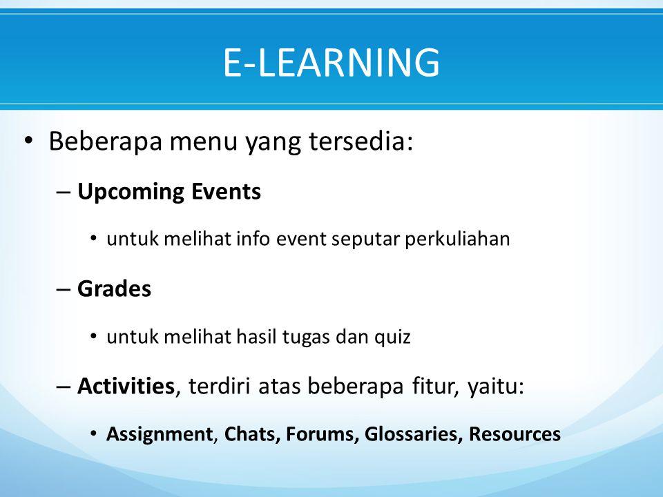 E-LEARNING Beberapa menu yang tersedia: – Upcoming Events untuk melihat info event seputar perkuliahan – Grades untuk melihat hasil tugas dan quiz – Activities, terdiri atas beberapa fitur, yaitu: Assignment, Chats, Forums, Glossaries, Resources
