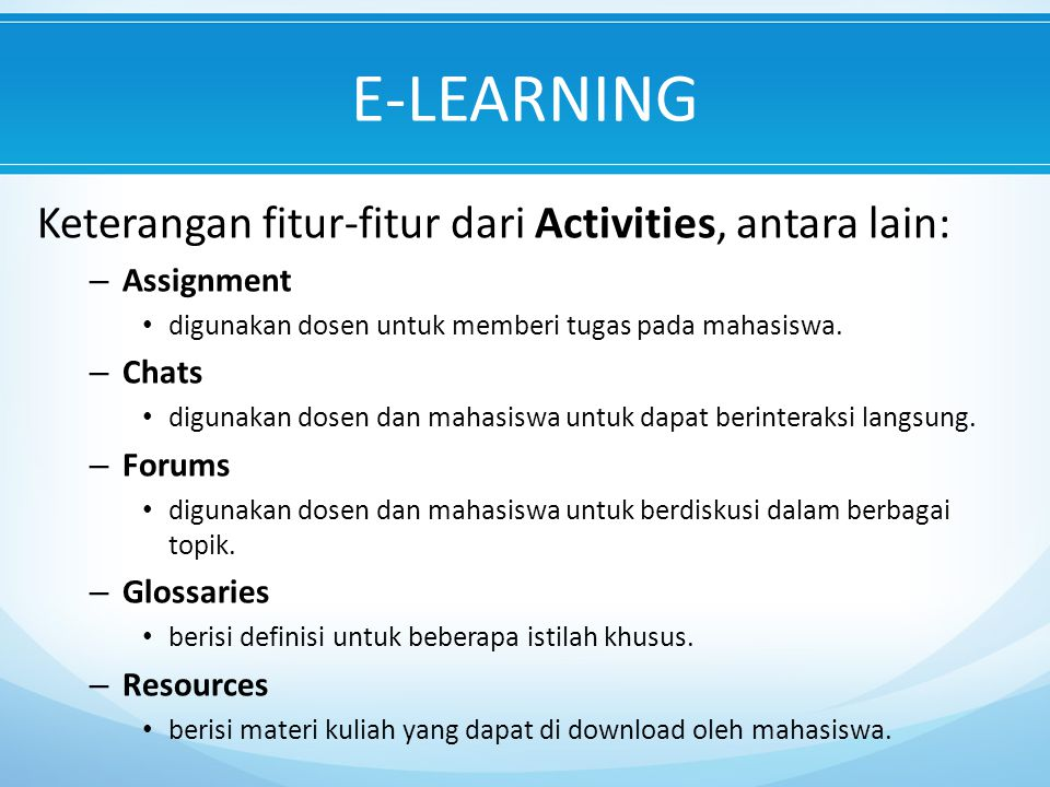 E-LEARNING Keterangan fitur-fitur dari Activities, antara lain: – Assignment digunakan dosen untuk memberi tugas pada mahasiswa.