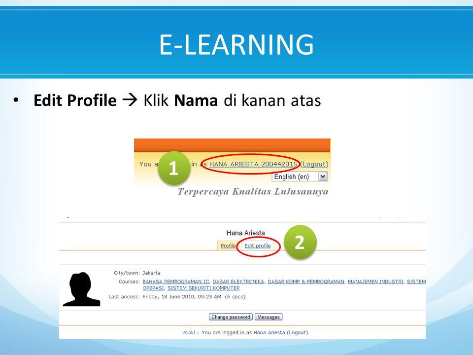 E-LEARNING Edit Profile  Klik Nama di kanan atas 1 1 2 2