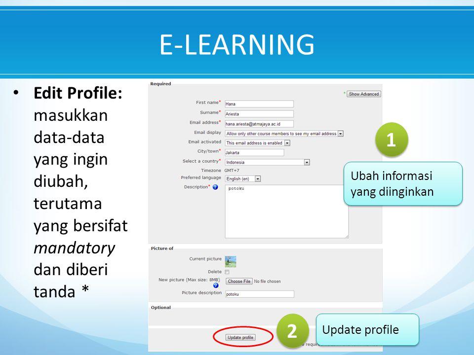 E-LEARNING Edit Profile: masukkan data-data yang ingin diubah, terutama yang bersifat mandatory dan diberi tanda * 1 1 Ubah informasi yang diinginkan 2 2 Update profile