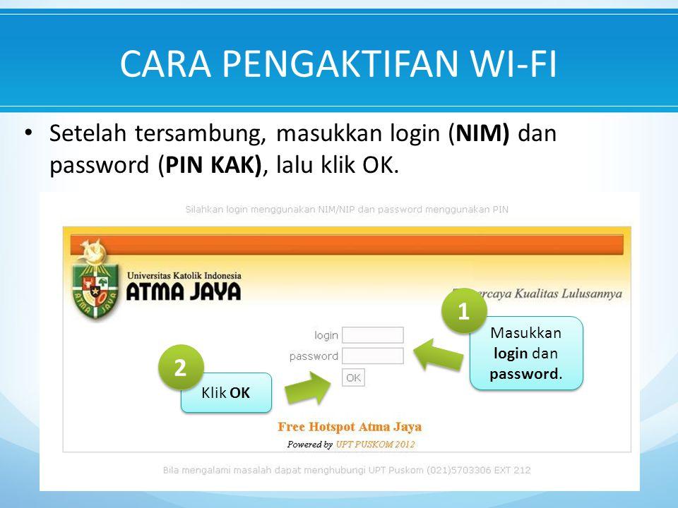 CARA PENGAKTIFAN WI-FI Setelah tersambung, masukkan login (NIM) dan password (PIN KAK), lalu klik OK.