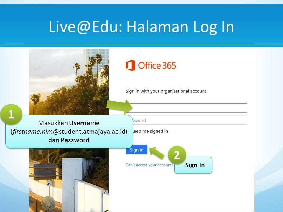 Live@Edu: Halaman Log In Masukkan Username (firstname.nim@student.atmajaya.ac.id) dan Password Masukkan Username (firstname.nim@student.atmajaya.ac.id) dan Password 1 1 Sign In 2 2