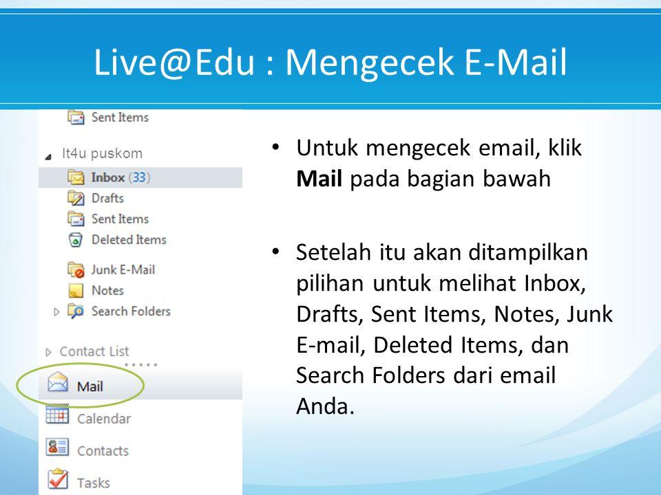 Live@Edu : Mengecek E-Mail Untuk mengecek email, klik Mail pada bagian bawah Setelah itu akan ditampilkan pilihan untuk melihat Inbox, Drafts, Sent Items, Notes, Junk E-mail, Deleted Items, dan Search Folders dari email Anda.